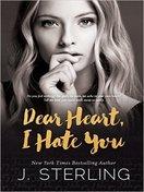 dear_heart_i_hate_you_by_j_sterling