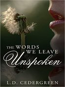 The Words We Leave Unspoken by LD Cedergreen