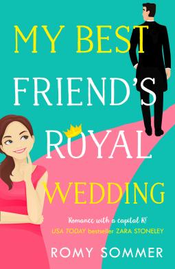 My Best Friend's Royal Wedding by Romy Sommer